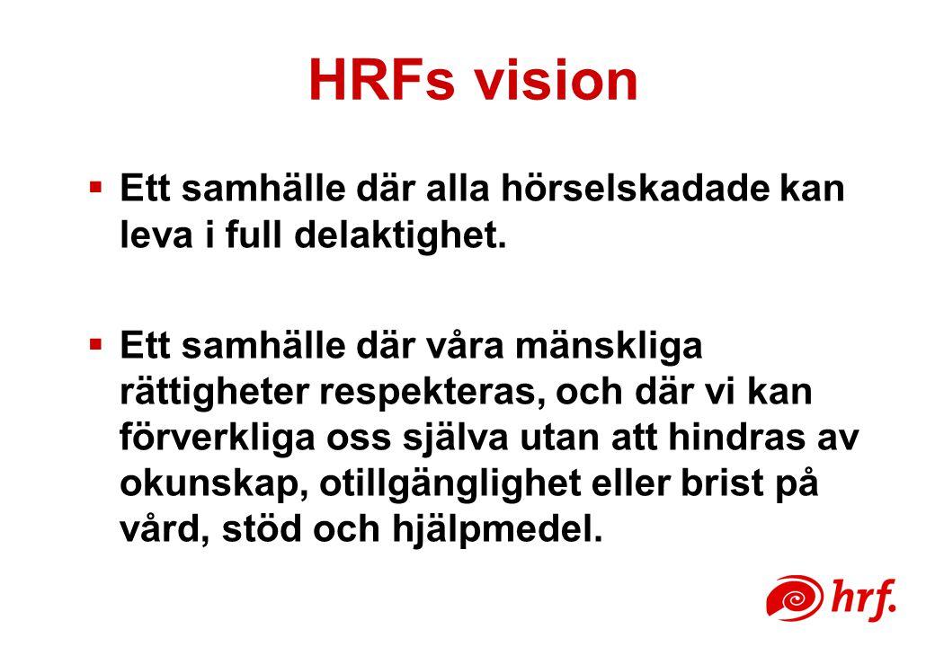 HRFs vision  Ett samhälle där alla hörselskadade kan leva i full delaktighet.  Ett samhälle där våra mänskliga rättigheter respekteras, och där vi k