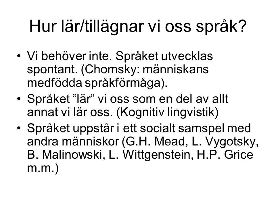 """Hur lär/tillägnar vi oss språk? Vi behöver inte. Språket utvecklas spontant. (Chomsky: människans medfödda språkförmåga). Språket """"lär"""" vi oss som en"""