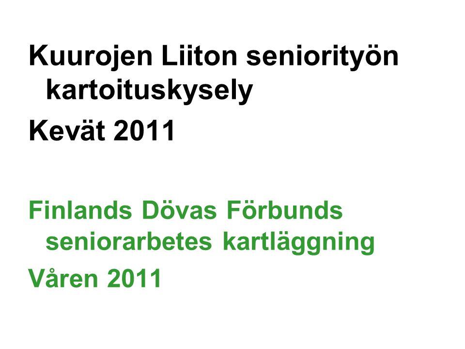 Kuurojen Liiton seniorityön kartoituskysely Kevät 2011 Finlands Dövas Förbunds seniorarbetes kartläggning Våren 2011