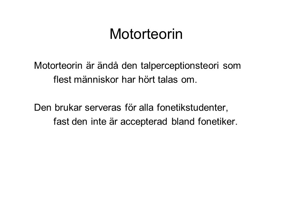 Motorteorin Motorteorin är ändå den talperceptionsteori som flest människor har hört talas om.
