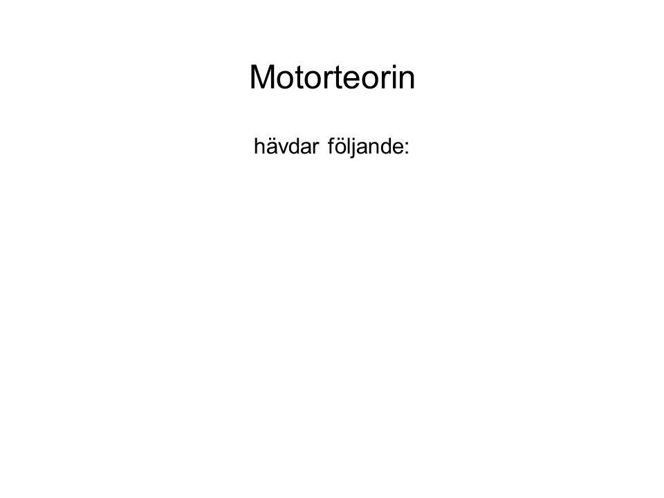 Motorteorin hävdar följande:
