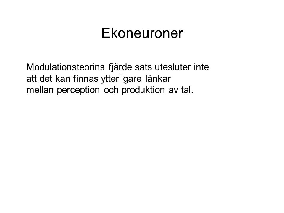Ekoneuroner Modulationsteorins fjärde sats utesluter inte att det kan finnas ytterligare länkar mellan perception och produktion av tal.