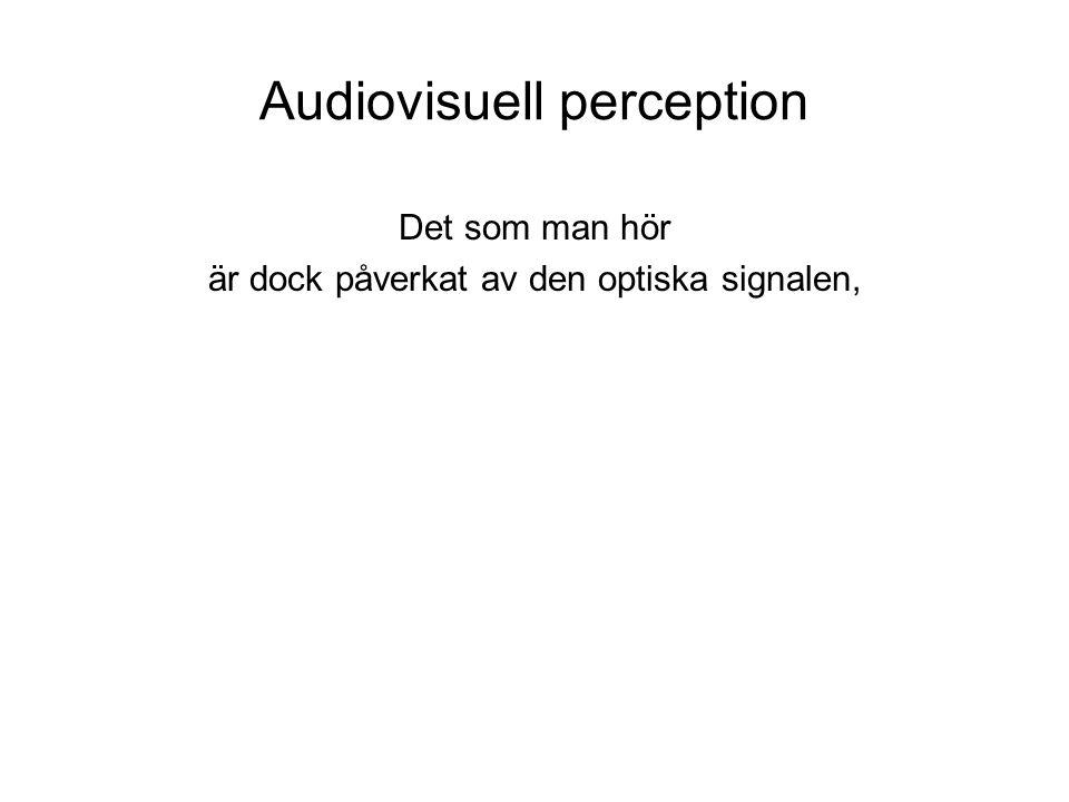 Audiovisuell perception Det som man hör är dock påverkat av den optiska signalen,