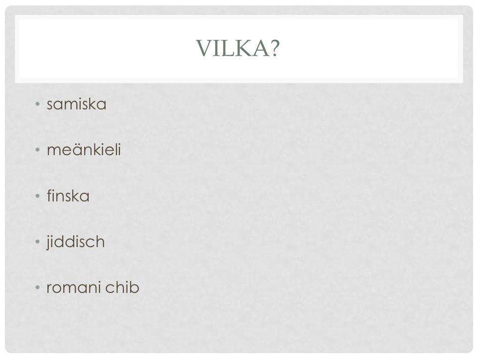 VILKA? samiska meänkieli finska jiddisch romani chib