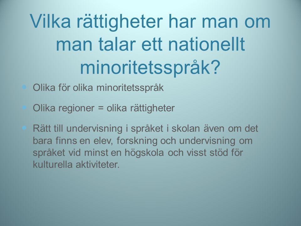 Vilka rättigheter har man om man talar ett nationellt minoritetsspråk? Olika för olika minoritetsspråk Olika regioner = olika rättigheter Rätt till un