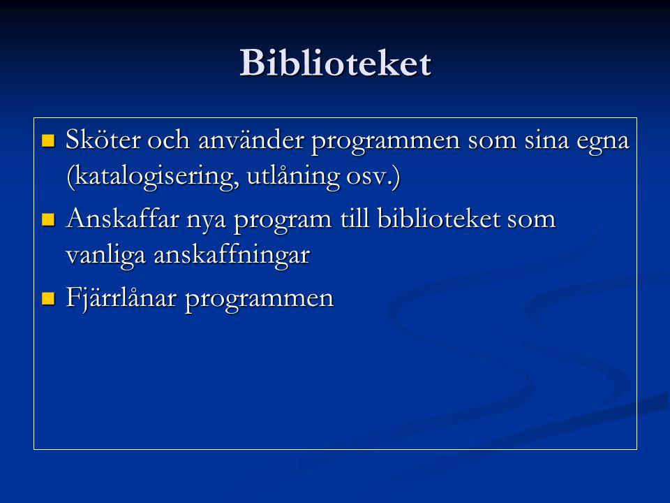 Biblioteket Sköter och använder programmen som sina egna (katalogisering, utlåning osv.) Sköter och använder programmen som sina egna (katalogisering,