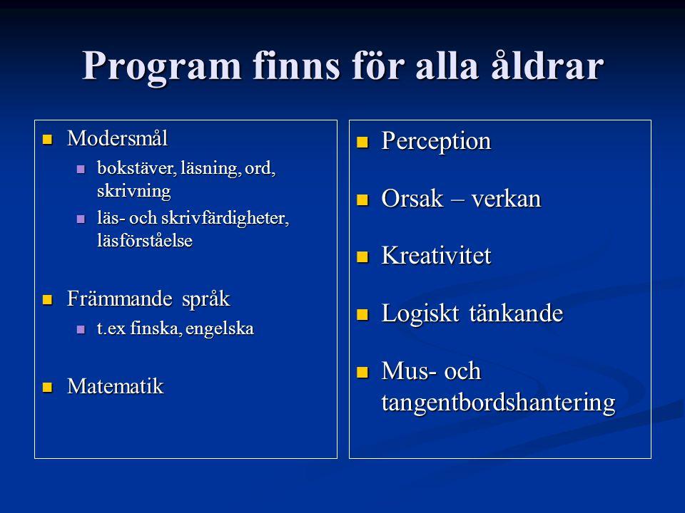 Program finns för alla åldrar Modersmål Modersmål bokstäver, läsning, ord, skrivning bokstäver, läsning, ord, skrivning läs- och skrivfärdigheter, läsförståelse läs- och skrivfärdigheter, läsförståelse Främmande språk Främmande språk t.ex finska, engelska t.ex finska, engelska Matematik Matematik Perception Orsak – verkan Kreativitet Logiskt tänkande Mus- och tangentbordshantering