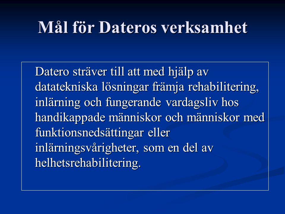 Mål för Dateros verksamhet Datero sträver till att med hjälp av datatekniska lösningar främja rehabilitering, inlärning och fungerande vardagsliv hos