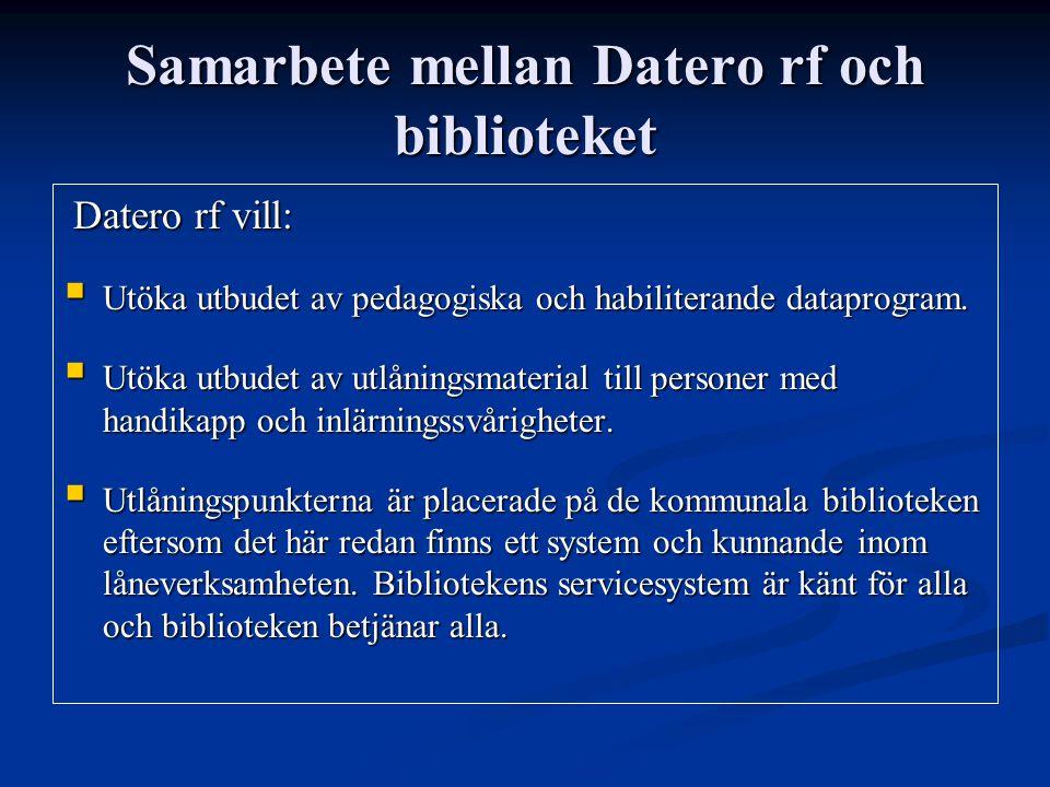 Samarbete mellan Datero rf och biblioteket Datero rf vill: Datero rf vill:  Utöka utbudet av pedagogiska och habiliterande dataprogram.  Utöka utbud