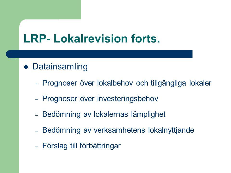 LRP- Lokalrevision forts. Datainsamling – Prognoser över lokalbehov och tillgängliga lokaler – Prognoser över investeringsbehov – Bedömning av lokaler