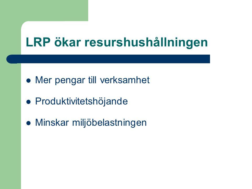 LRP ökar resurshushållningen Mer pengar till verksamhet Produktivitetshöjande Minskar miljöbelastningen