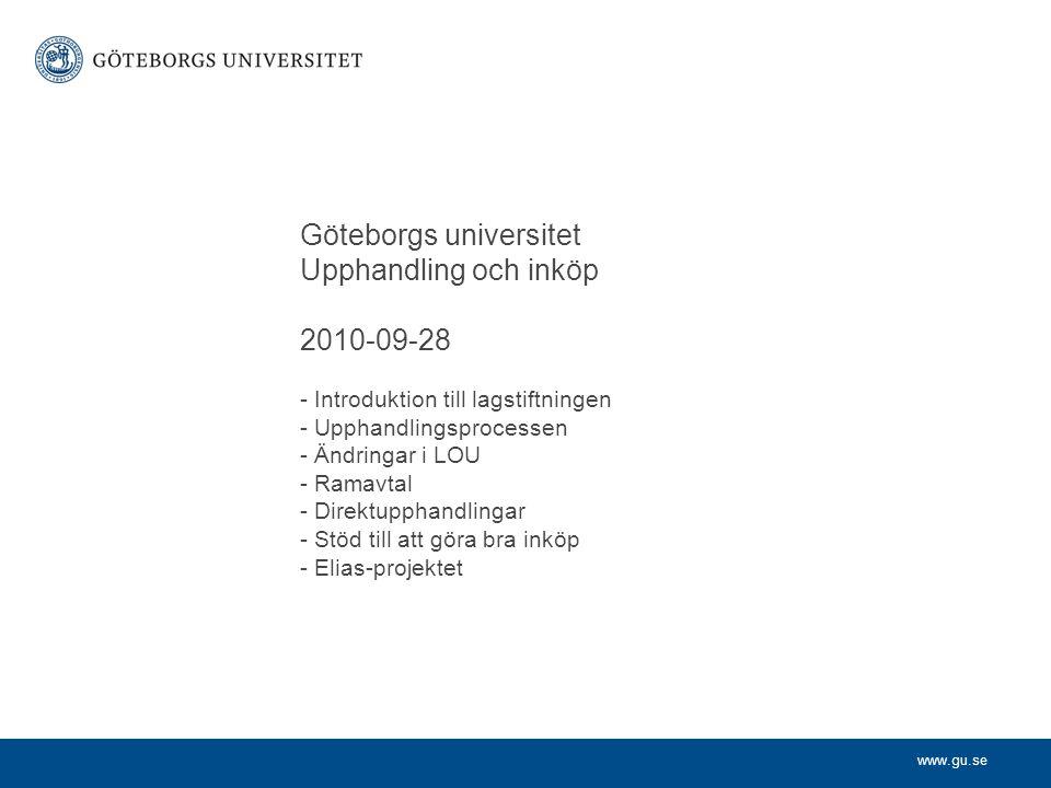 www.gu.se Göteborgs universitet Upphandling och inköp 2010-09-28 - Introduktion till lagstiftningen - Upphandlingsprocessen - Ändringar i LOU - Ramavt