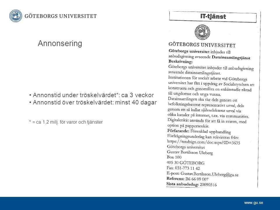 www.gu.se Annonsering Annonstid under tröskelvärdet*: ca 3 veckor Annonstid över tröskelvärdet: minst 40 dagar * = ca 1,2 milj. för varor och tjänster