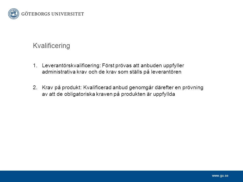 www.gu.se Kvalificering 1.Leverantörskvalificering: Först prövas att anbuden uppfyller administrativa krav och de krav som ställs på leverantören 2.Kr
