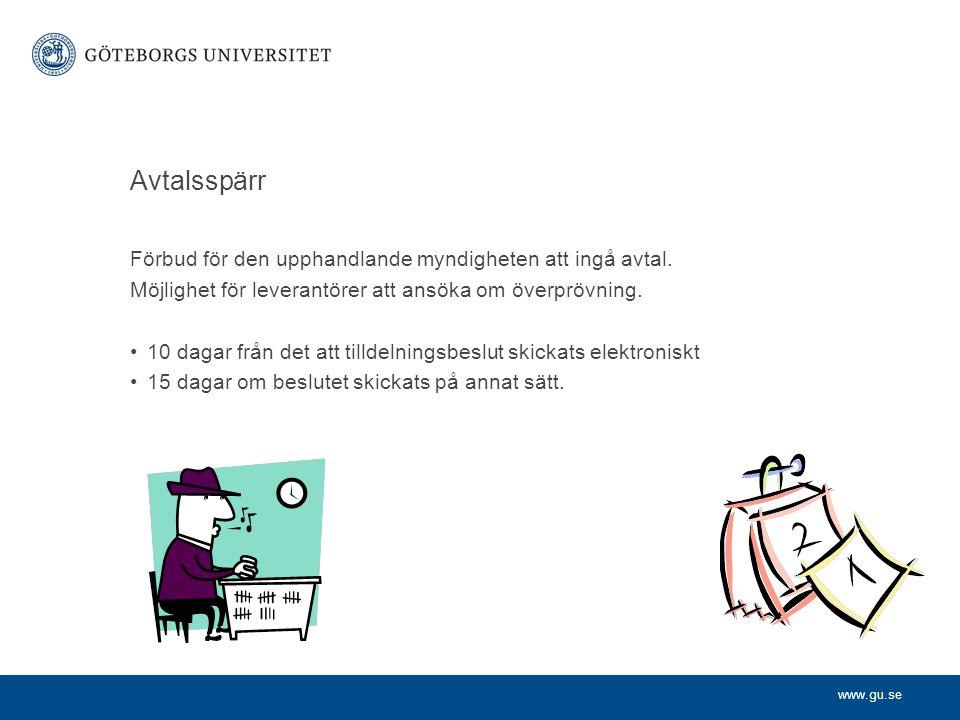 www.gu.se Avtalsspärr Förbud för den upphandlande myndigheten att ingå avtal. Möjlighet för leverantörer att ansöka om överprövning. 10 dagar från det