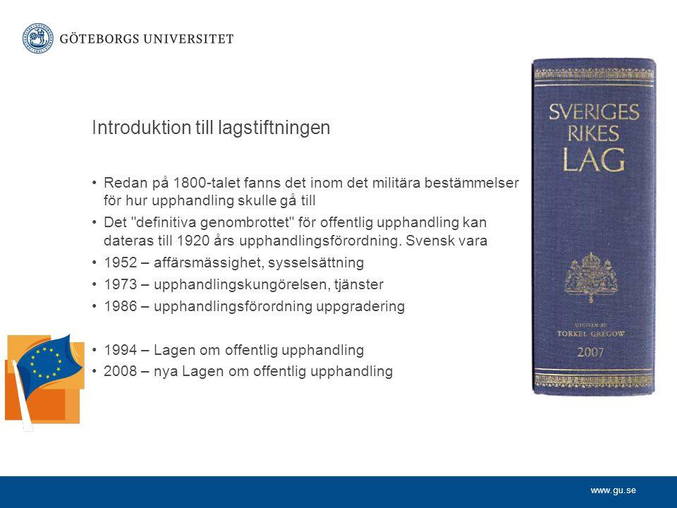 www.gu.se Introduktion till lagstiftningen Redan på 1800-talet fanns det inom det militära bestämmelser för hur upphandling skulle gå till Det