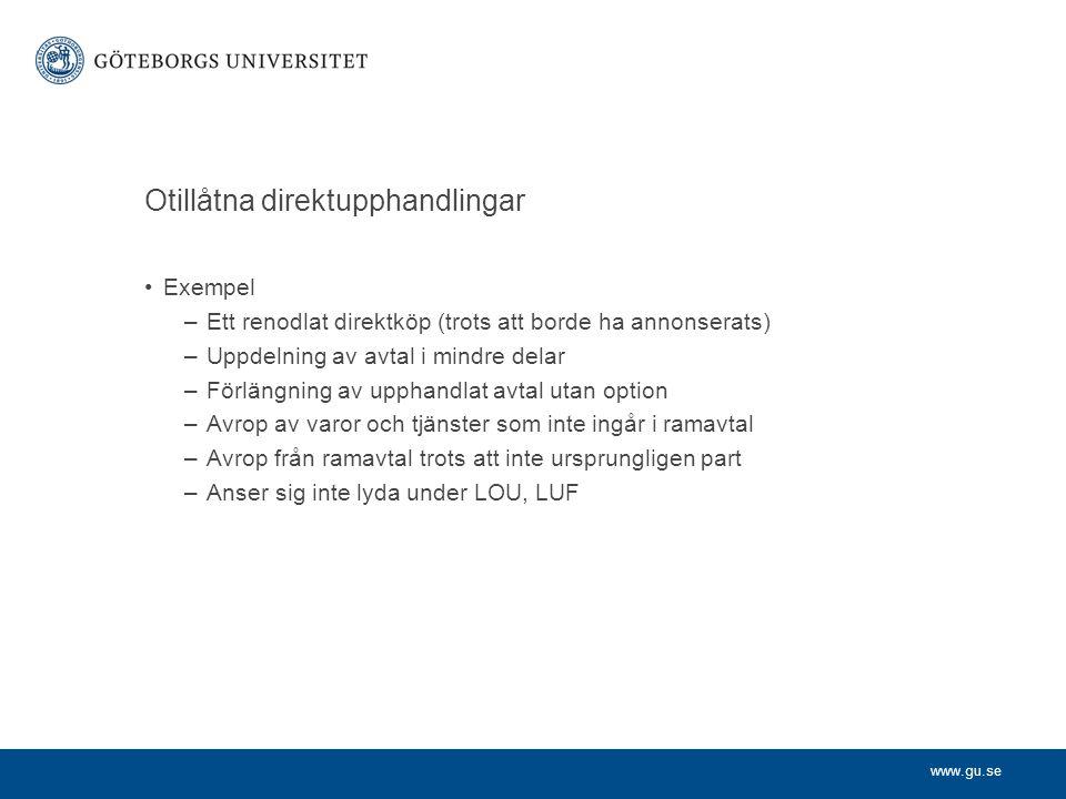 www.gu.se Otillåtna direktupphandlingar Exempel –Ett renodlat direktköp (trots att borde ha annonserats) –Uppdelning av avtal i mindre delar –Förlängn