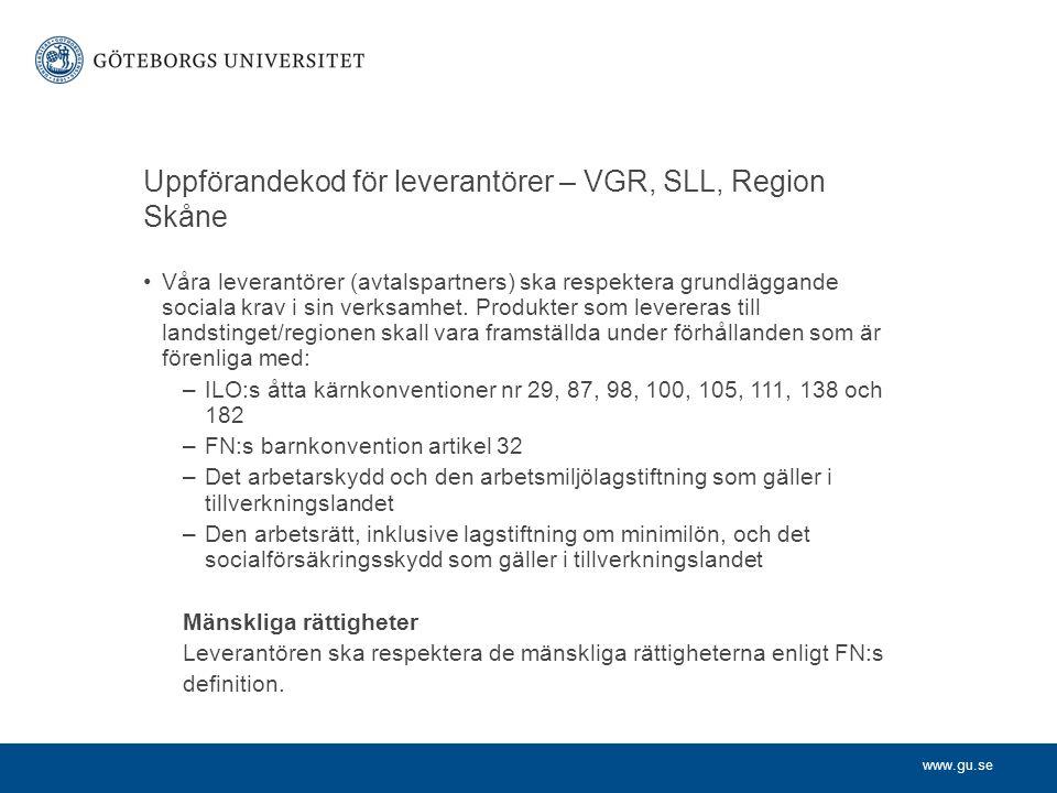 www.gu.se Uppförandekod för leverantörer – VGR, SLL, Region Skåne Våra leverantörer (avtalspartners) ska respektera grundläggande sociala krav i sin v