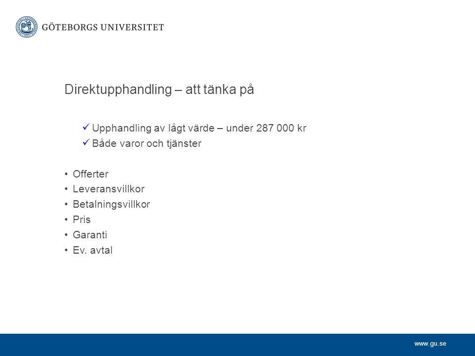 www.gu.se Direktupphandling – att tänka på Upphandling av lågt värde – under 287 000 kr Både varor och tjänster Offerter Leveransvillkor Betalningsvil