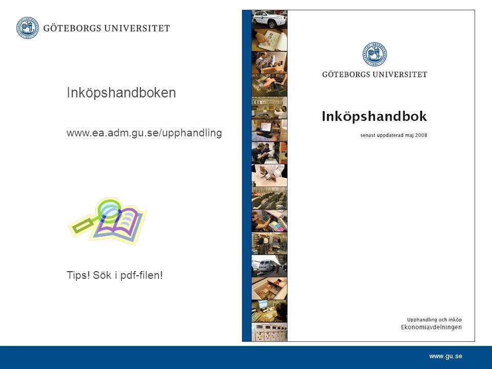 www.gu.se Inköpshandboken www.ea.adm.gu.se/upphandling Tips! Sök i pdf-filen!