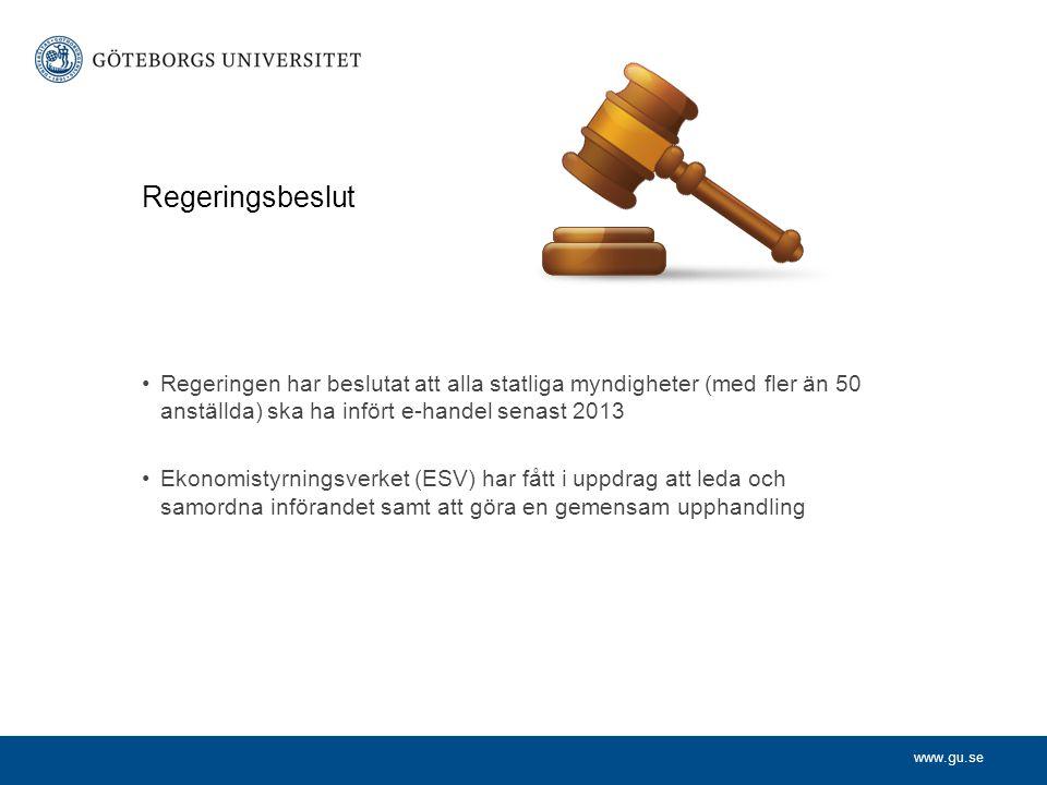www.gu.se Regeringsbeslut Regeringen har beslutat att alla statliga myndigheter (med fler än 50 anställda) ska ha infört e-handel senast 2013 Ekonomis
