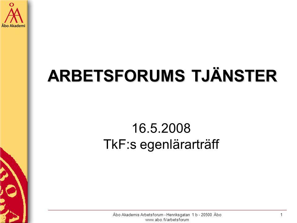 Åbo Akademis Arbetsforum - Henriksgatan 1 b - 20500 Åbo www.abo.fi/arbetsforum 1 ARBETSFORUMS TJÄNSTER 16.5.2008 TkF:s egenlärarträff