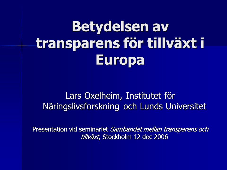 Betydelsen av transparens för tillväxt i Europa Lars Oxelheim, Institutet för Näringslivsforskning och Lunds Universitet Presentation vid seminariet Sambandet mellan transparens och tillväxt, Stockholm 12 dec 2006