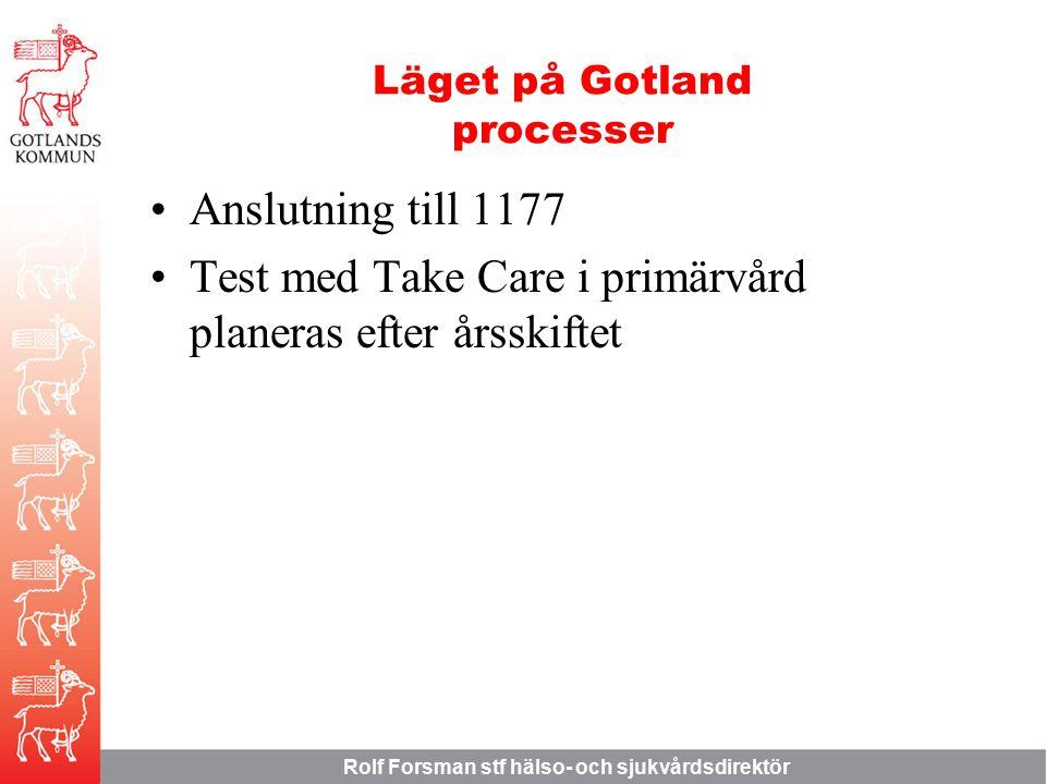 Rolf Forsman stf hälso- och sjukvårdsdirektör Läget på Gotland processer Anslutning till 1177 Test med Take Care i primärvård planeras efter årsskiftet