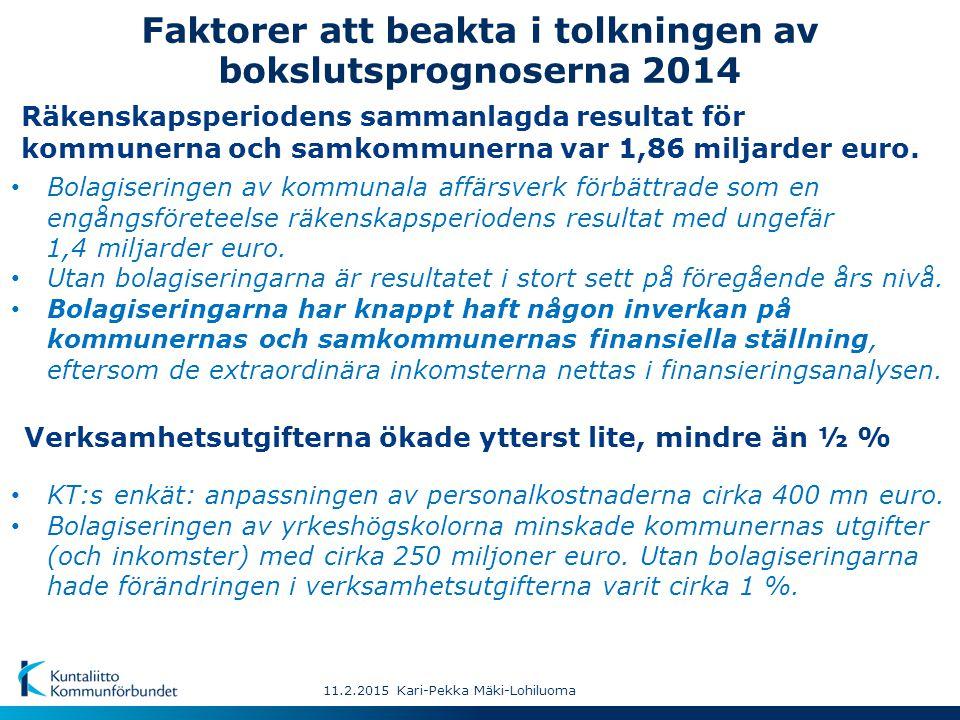 Faktorer att beakta i tolkningen av bokslutsprognoserna 2014 11.2.2015 Kari-Pekka Mäki-Lohiluoma Anskaffningen av aktier och andelar till följd av bolagiseringen av kommunala affärsverk ökade som en engångsföreteelse investeringarna med omkring 2,5 md euro.