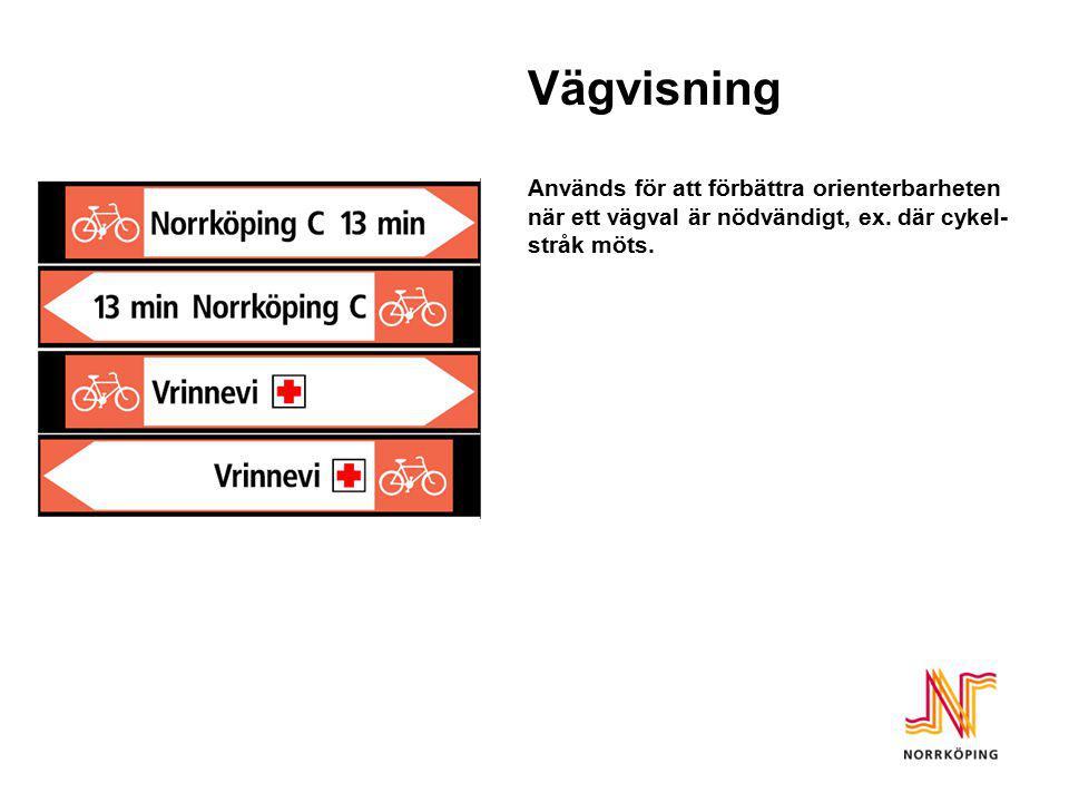 Vägvisning Används för att förbättra orienterbarheten när ett vägval är nödvändigt, ex. där cykel- stråk möts.