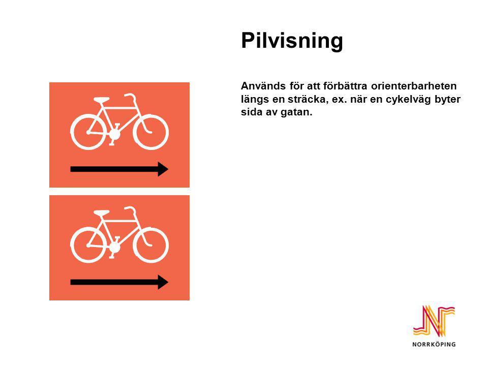 Pilvisning Används för att förbättra orienterbarheten längs en sträcka, ex. när en cykelväg byter sida av gatan.