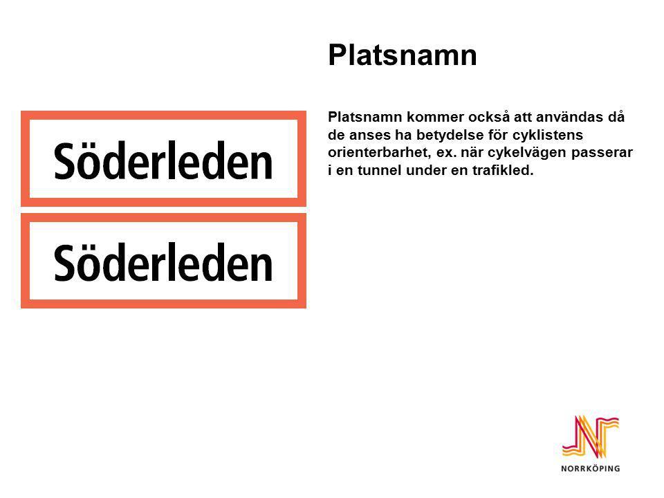 Platsnamn Platsnamn kommer också att användas då de anses ha betydelse för cyklistens orienterbarhet, ex. när cykelvägen passerar i en tunnel under en