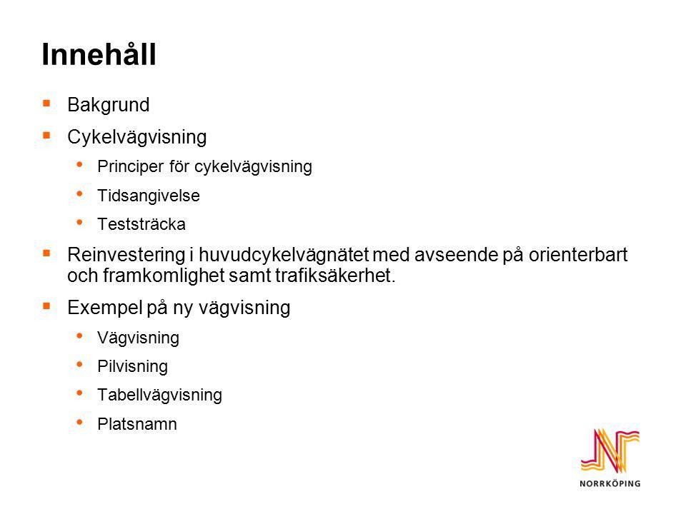 Innehåll  Bakgrund  Cykelvägvisning Principer för cykelvägvisning Tidsangivelse Teststräcka  Reinvestering i huvudcykelvägnätet med avseende på ori