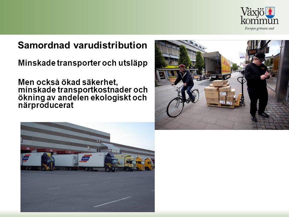 Samordnad varudistribution Minskade transporter och utsläpp Men också ökad säkerhet, minskade transportkostnader och ökning av andelen ekologiskt och närproducerat