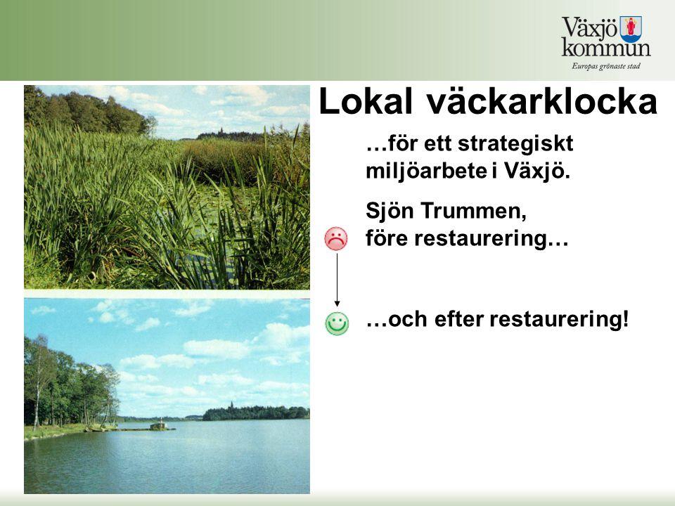 …för ett strategiskt miljöarbete i Växjö. Sjön Trummen, före restaurering… …och efter restaurering.