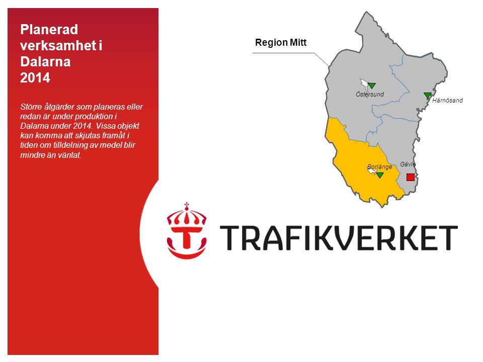 Planerad verksamhet i Dalarna 2014 Större åtgärder som planeras eller redan är under produktion i Dalarna under 2014. Vissa objekt kan komma att skjut