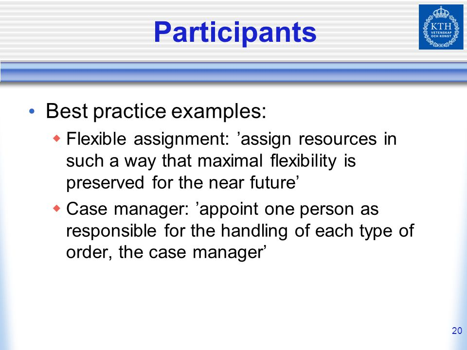 20 Participants Best practice examples:  Flexible assignment: 'assign resources in such a way that maximal flexibility is preserved for the near futu