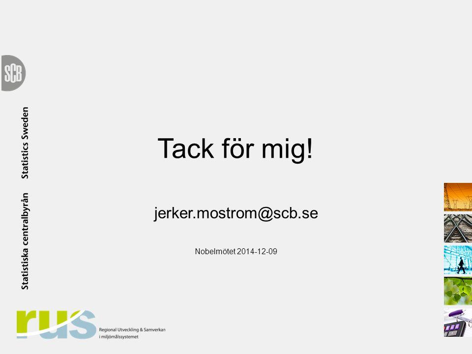 Tack för mig! jerker.mostrom@scb.se Nobelmötet 2014-12-09