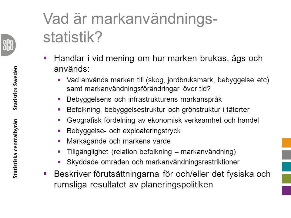 Vad är markanvändnings- statistik?  Handlar i vid mening om hur marken brukas, ägs och används:  Vad används marken till (skog, jordbruksmark, bebyg