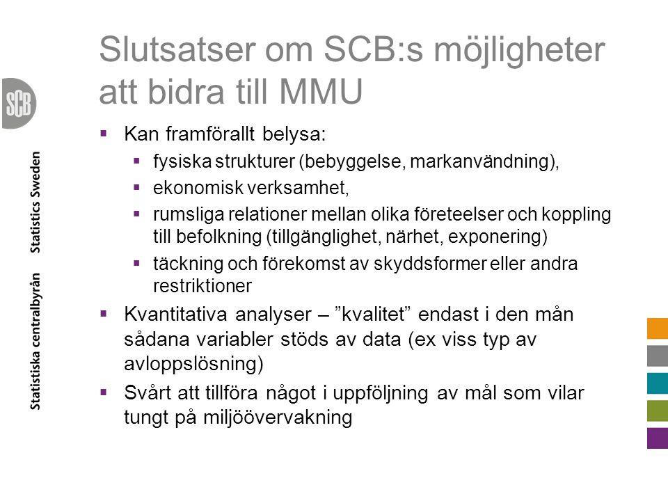 Slutsatser om SCB:s möjligheter att bidra till MMU  Kan framförallt belysa:  fysiska strukturer (bebyggelse, markanvändning),  ekonomisk verksamhet