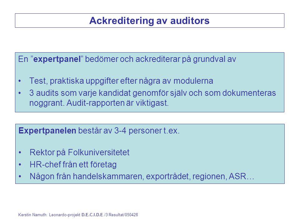 En expertpanel bedömer och ackrediterar på grundval av Test, praktiska uppgifter efter några av modulerna 3 audits som varje kandidat genomför själv och som dokumenteras noggrant.