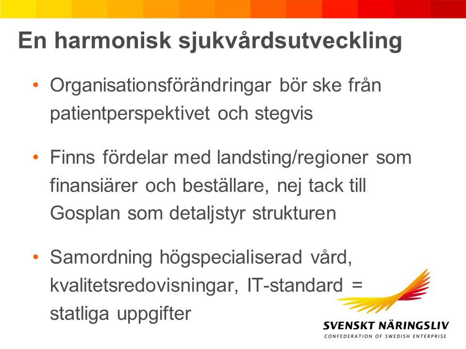 En harmonisk sjukvårdsutveckling Organisationsförändringar bör ske från patientperspektivet och stegvis Finns fördelar med landsting/regioner som fina