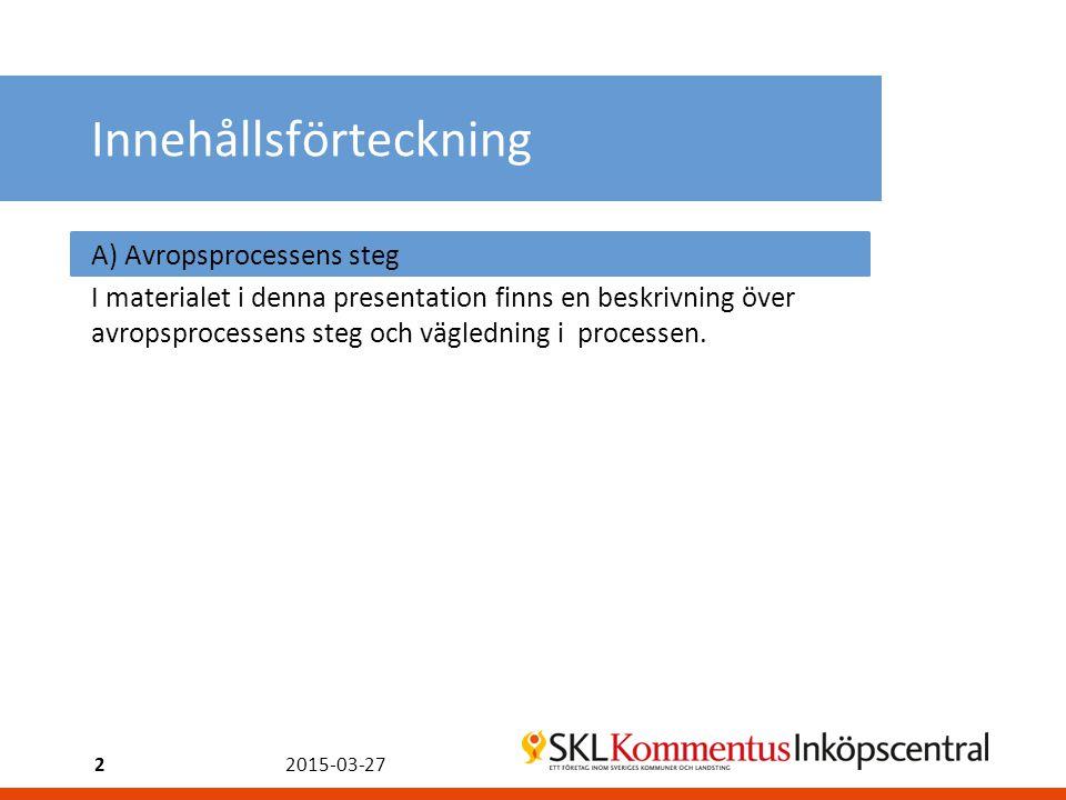 2015-03-272 Innehållsförteckning A) Avropsprocessens steg I materialet i denna presentation finns en beskrivning över avropsprocessens steg och vägledning i processen.