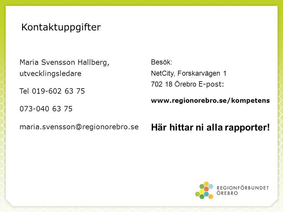 Maria Svensson Hallberg, utvecklingsledare Tel 019-602 63 75 073-040 63 75 maria.svensson@regionorebro.se Besök: NetCity, Forskarvägen 1 702 18 Örebro