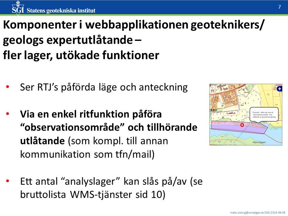 mats.oberg@swedgeo.se/SGI/2014-04-05 7 Komponenter i webbapplikationen geoteknikers/ geologs expertutlåtande – fler lager, utökade funktioner Ser RTJ'
