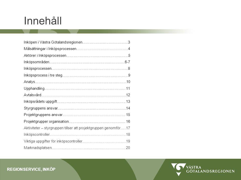 Innehåll REGIONSERVICE, INKÖP Inköpen i Västra Götalandsregionen……………………………….3 Målsättningar i Inköpsprocessen……………………………………4 Aktörer i Inköpsprocesse