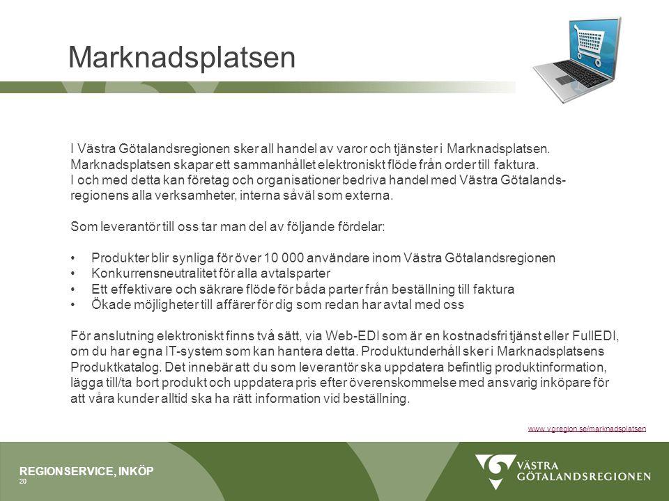 Marknadsplatsen REGIONSERVICE, INKÖP 20 I Västra Götalandsregionen sker all handel av varor och tjänster i Marknadsplatsen. Marknadsplatsen skapar ett
