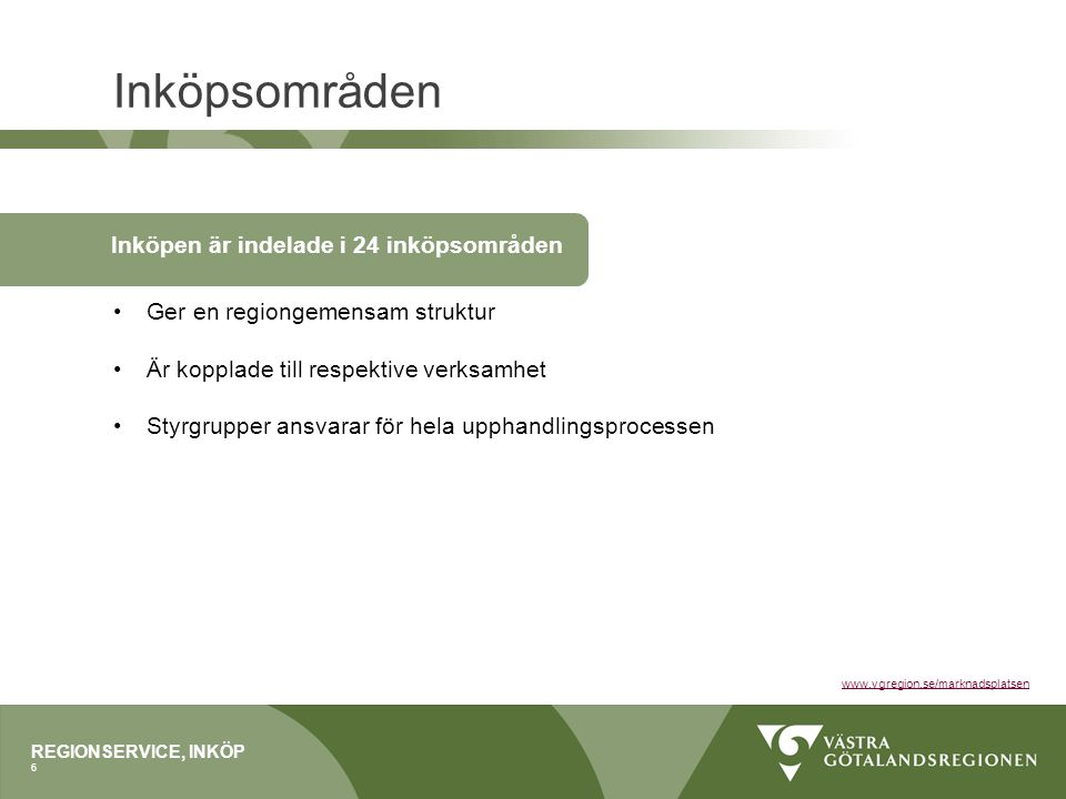 Inköpsområden REGIONSERVICE, INKÖP 6 www.vgregion.se/marknadsplatsen Ger en regiongemensam struktur Är kopplade till respektive verksamhet Styrgrupper