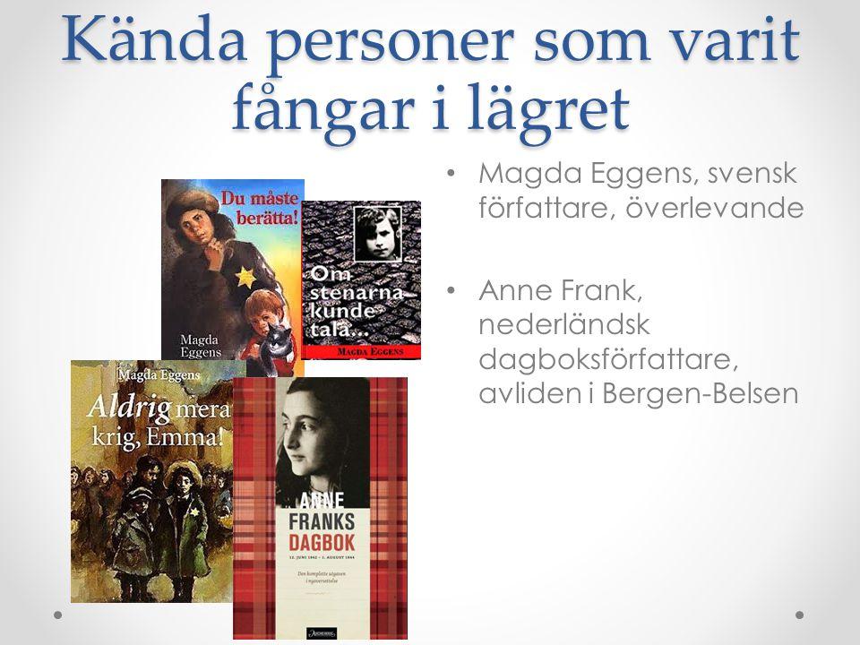 Kända personer som varit fångar i lägret Magda Eggens, svensk författare, överlevande Anne Frank, nederländsk dagboksförfattare, avliden i Bergen-Bels
