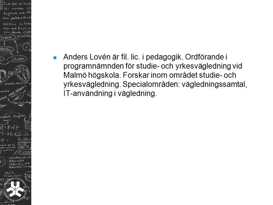 Anders Lovén är fil. lic. i pedagogik. Ordförande i programnämnden för studie- och yrkesvägledning vid Malmö högskola. Forskar inom området studie- oc